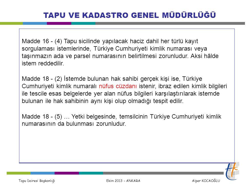 Madde 16 - (4) Tapu sicilinde yapılacak haciz dahil her türlü kayıt sorgulaması istemlerinde, Türkiye Cumhuriyeti kimlik numarası veya taşınmazın ada ve parsel numarasının belirtilmesi zorunludur. Aksi hâlde istem reddedilir.