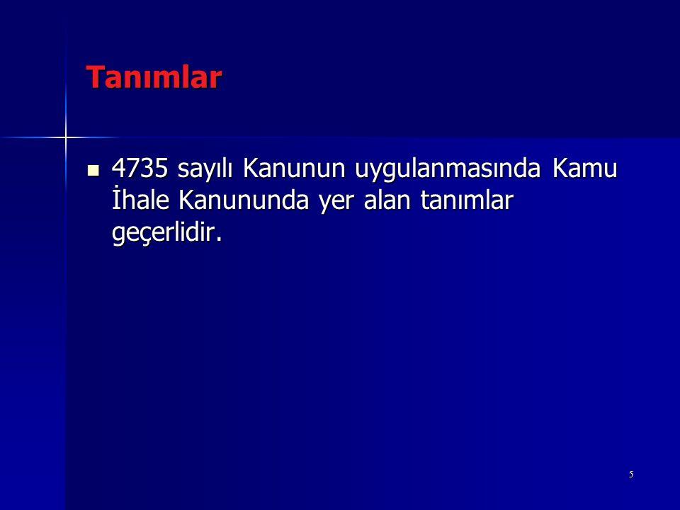 Tanımlar 4735 sayılı Kanunun uygulanmasında Kamu İhale Kanununda yer alan tanımlar geçerlidir.