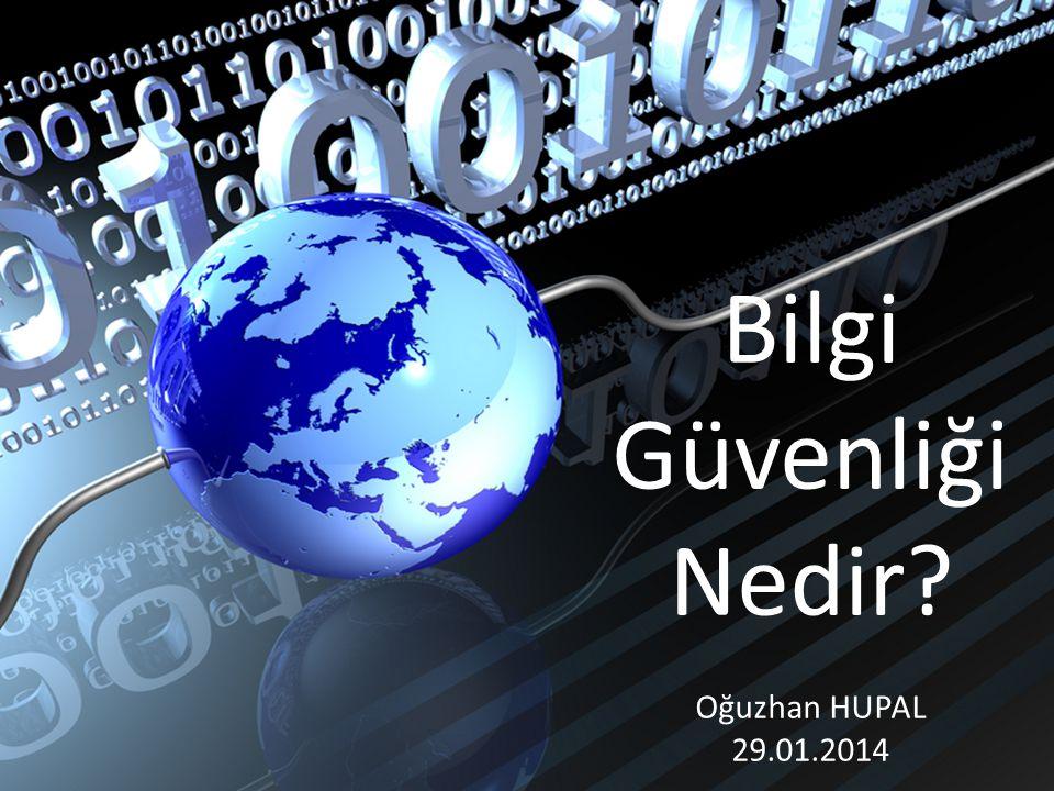 Bilgi Güvenliği Nedir Oğuzhan HUPAL 29.01.2014