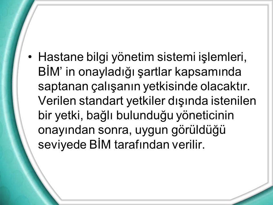 Hastane bilgi yönetim sistemi işlemleri, BİM' in onayladığı şartlar kapsamında saptanan çalışanın yetkisinde olacaktır.