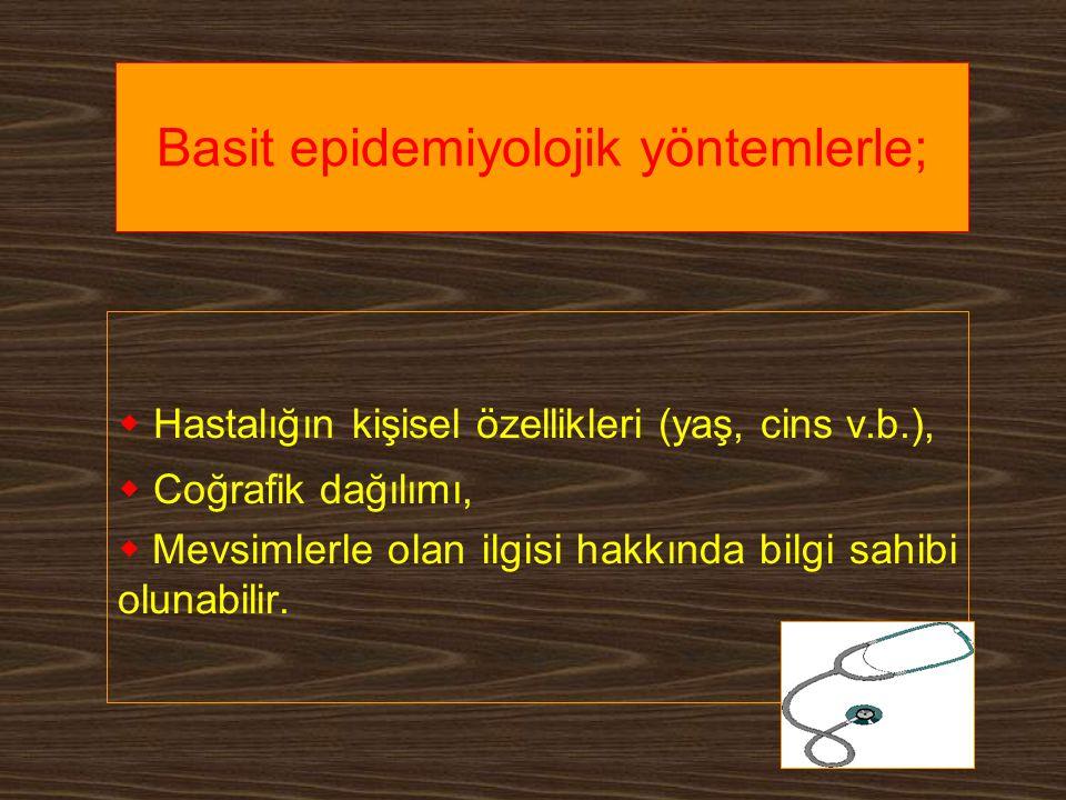 Basit epidemiyolojik yöntemlerle;