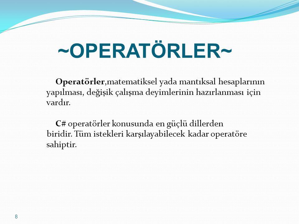 ~OPERATÖRLER~ Operatörler,matematiksel yada mantıksal hesaplarının