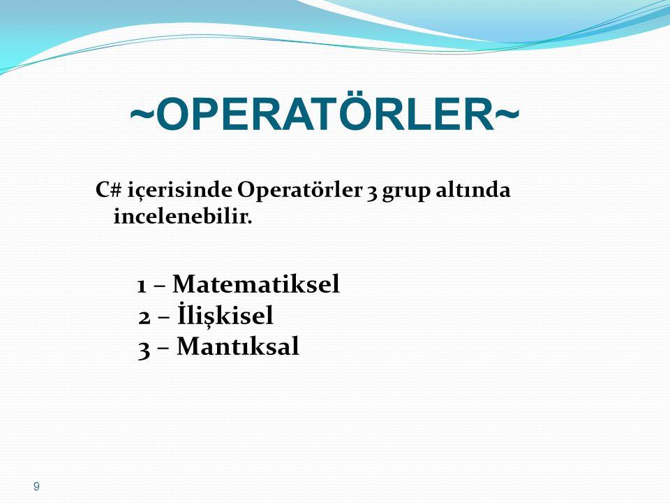 ~OPERATÖRLER~ C# içerisinde Operatörler 3 grup altında incelenebilir.