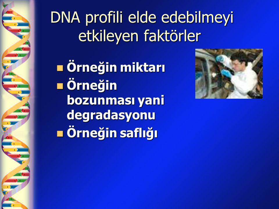DNA profili elde edebilmeyi etkileyen faktörler