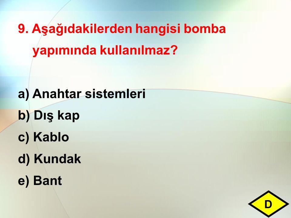 9. Aşağıdakilerden hangisi bomba yapımında kullanılmaz