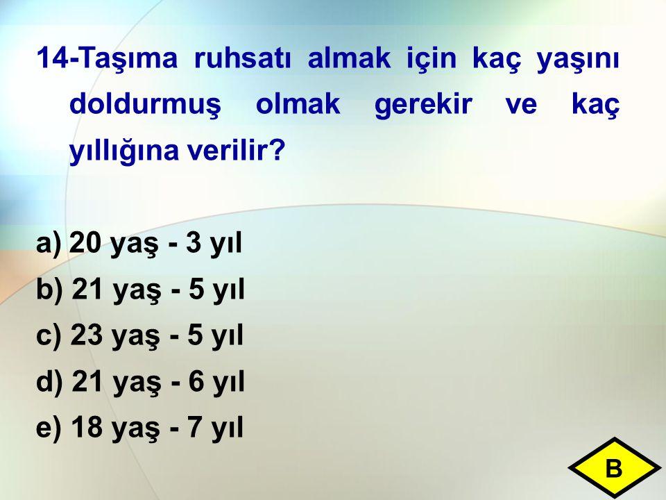 14-Taşıma ruhsatı almak için kaç yaşını doldurmuş olmak gerekir ve kaç yıllığına verilir