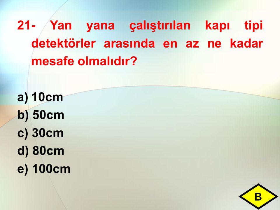 21- Yan yana çalıştırılan kapı tipi detektörler arasında en az ne kadar mesafe olmalıdır