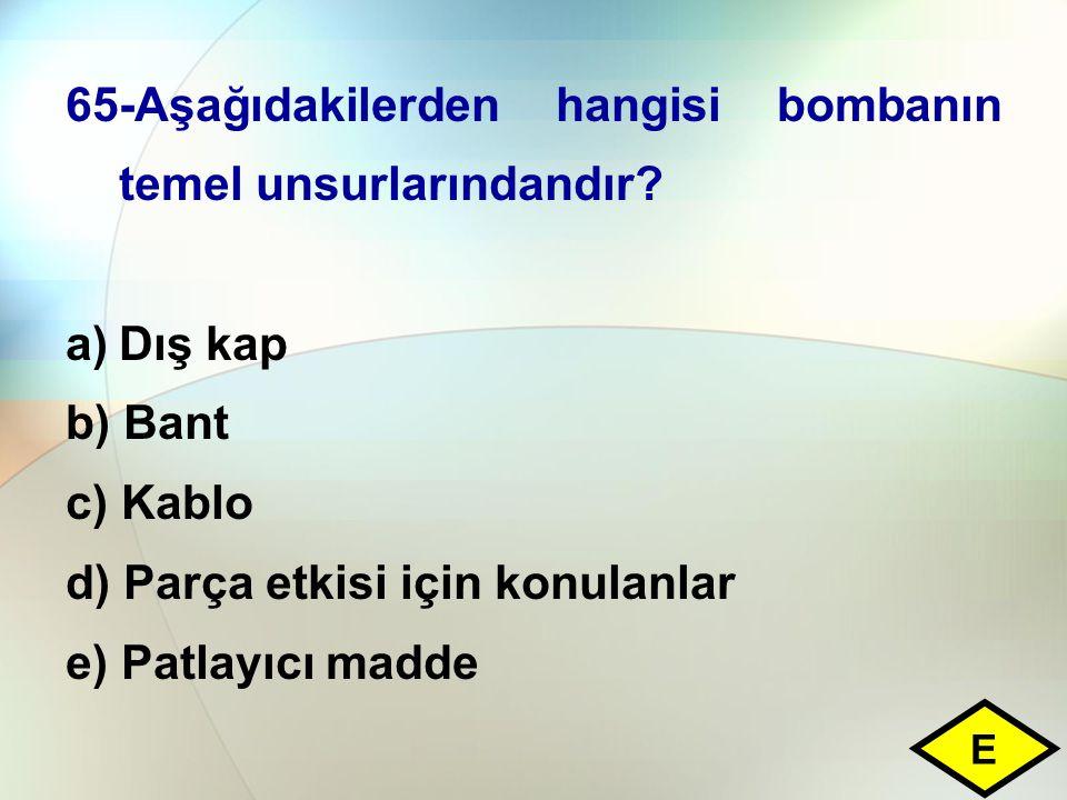 65-Aşağıdakilerden hangisi bombanın temel unsurlarındandır