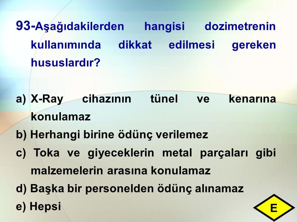 93-Aşağıdakilerden hangisi dozimetrenin kullanımında dikkat edilmesi gereken hususlardır