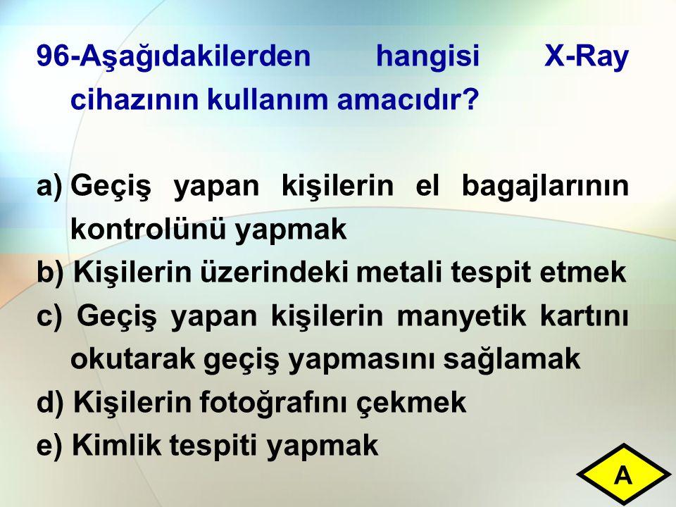 96-Aşağıdakilerden hangisi X-Ray cihazının kullanım amacıdır