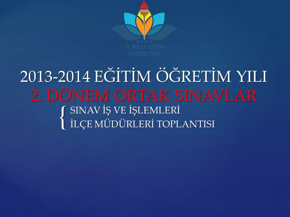 2013-2014 EĞİTİM ÖĞRETİM YILI 2. DÖNEM ORTAK SINAVLAR