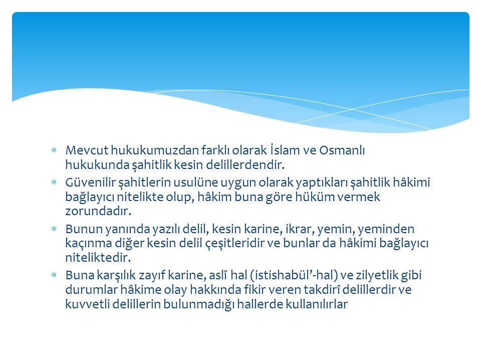 Mevcut hukukumuzdan farklı olarak İslam ve Osmanlı hukukunda şahitlik kesin delillerdendir.