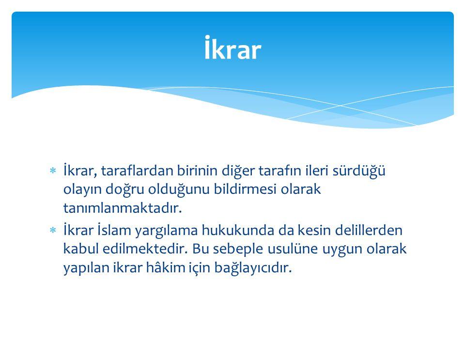 İkrar İkrar, taraflardan birinin diğer tarafın ileri sürdüğü olayın doğru olduğunu bildirmesi olarak tanımlanmaktadır.