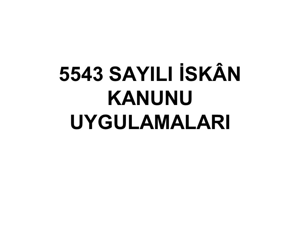5543 SAYILI İSKÂN KANUNU UYGULAMALARI