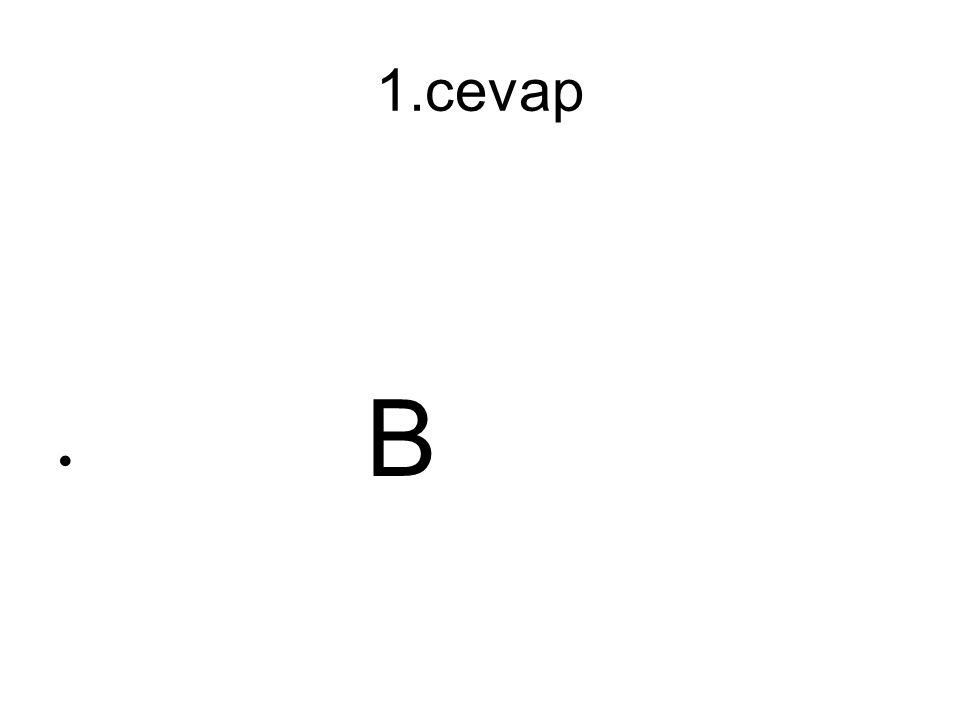 1.cevap B