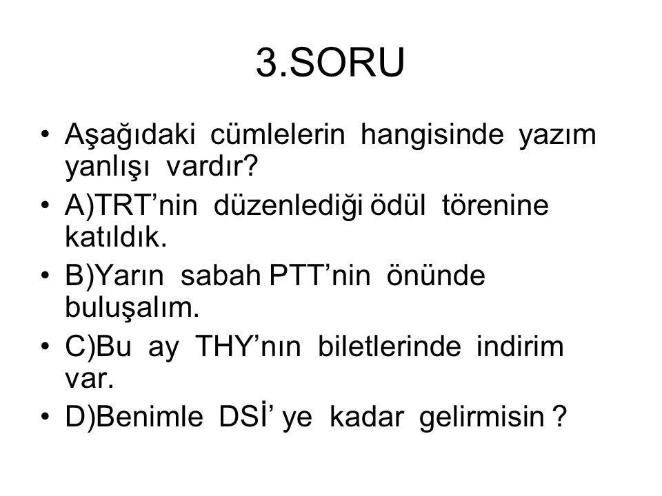 3.SORU Aşağıdaki cümlelerin hangisinde yazım yanlışı vardır