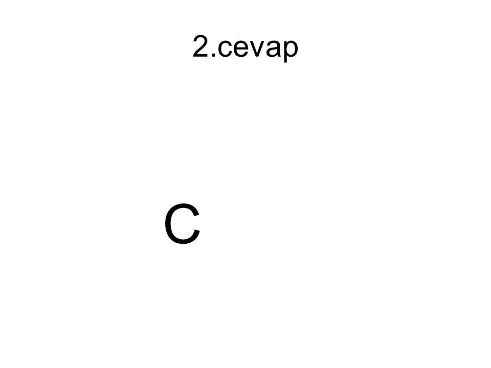 2.cevap C
