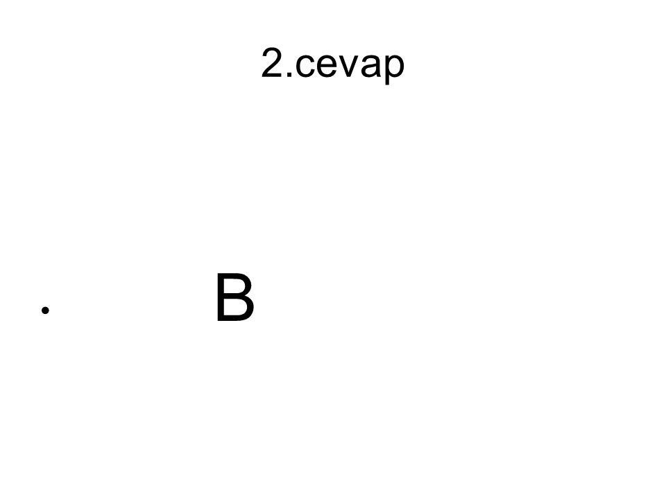 2.cevap B