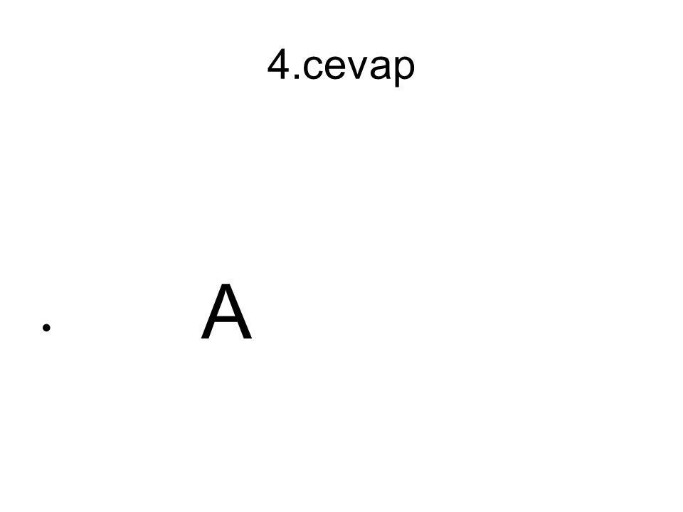 4.cevap A