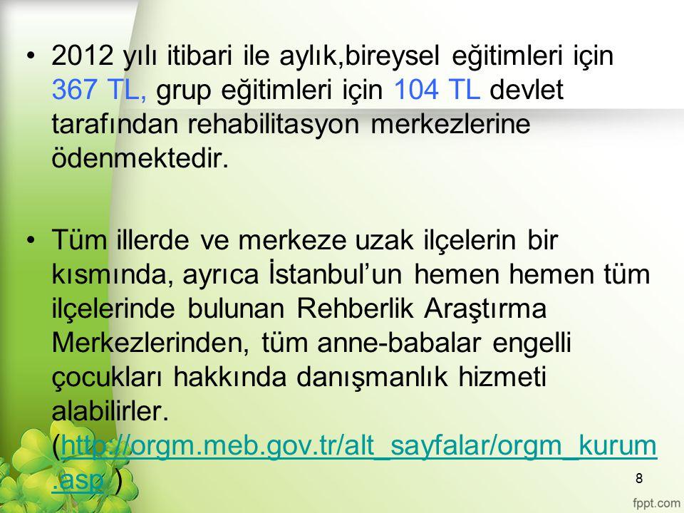 2012 yılı itibari ile aylık,bireysel eğitimleri için 367 TL, grup eğitimleri için 104 TL devlet tarafından rehabilitasyon merkezlerine ödenmektedir.