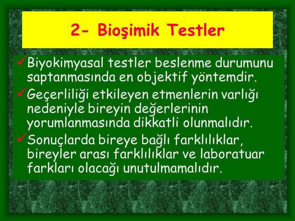 2- Bioşimik Testler Biyokimyasal testler beslenme durumunu saptanmasında en objektif yöntemdir.
