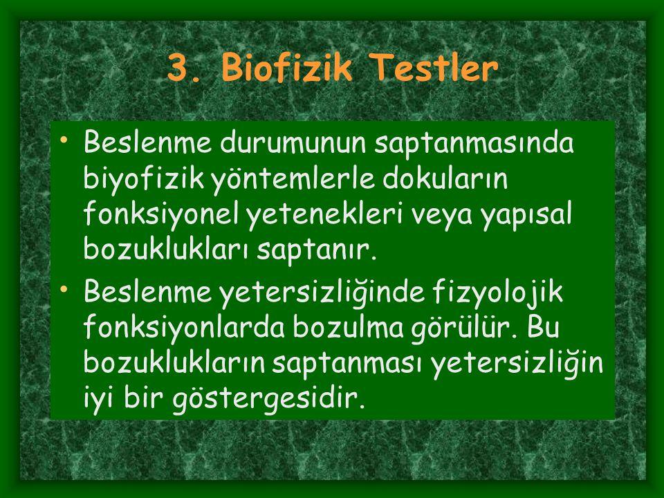3. Biofizik Testler Beslenme durumunun saptanmasında biyofizik yöntemlerle dokuların fonksiyonel yetenekleri veya yapısal bozuklukları saptanır.
