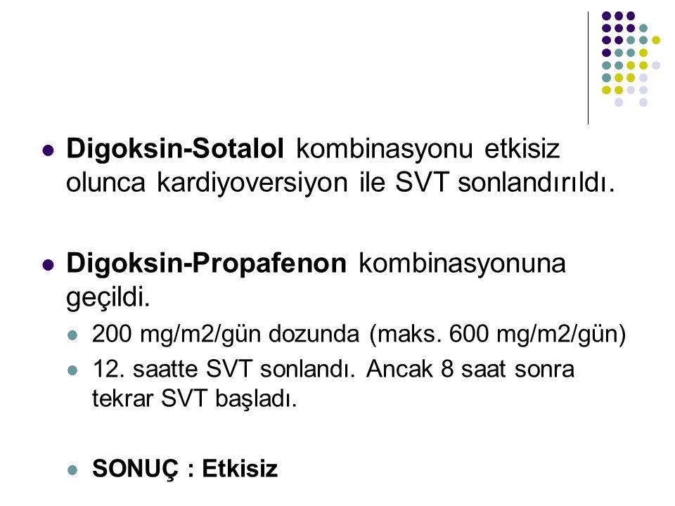 Digoksin-Propafenon kombinasyonuna geçildi.