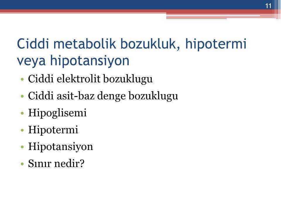 Ciddi metabolik bozukluk, hipotermi veya hipotansiyon