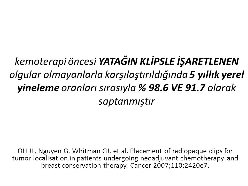 kemoterapi öncesi YATAĞIN KLİPSLE İŞARETLENEN olgular olmayanlarla karşılaştırıldığında 5 yıllık yerel yineleme oranları sırasıyla % 98.6 VE 91.7 olarak saptanmıştır