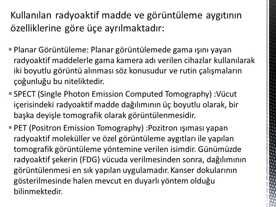 Kullanılan radyoaktif madde ve görüntüleme aygıtının özelliklerine göre üçe ayrılmaktadır: