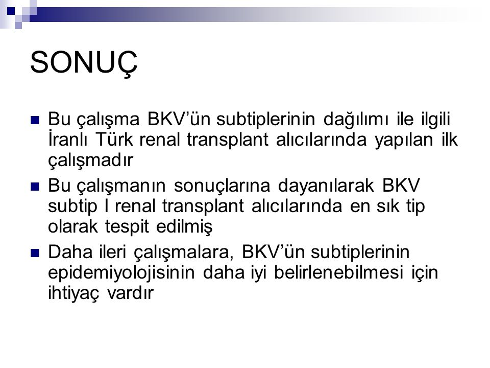 SONUÇ Bu çalışma BKV'ün subtiplerinin dağılımı ile ilgili İranlı Türk renal transplant alıcılarında yapılan ilk çalışmadır.