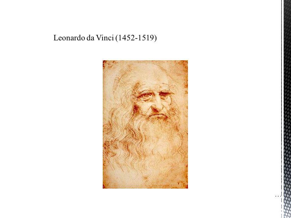 Leonardo da Vinci (1452-1519) …