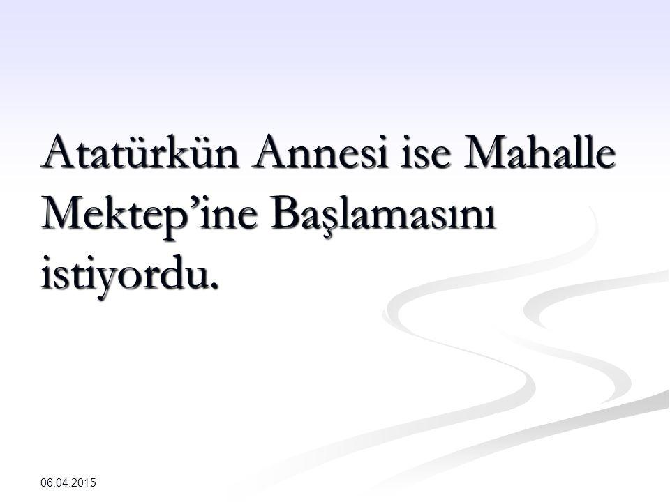 Atatürkün Annesi ise Mahalle Mektep'ine Başlamasını istiyordu.
