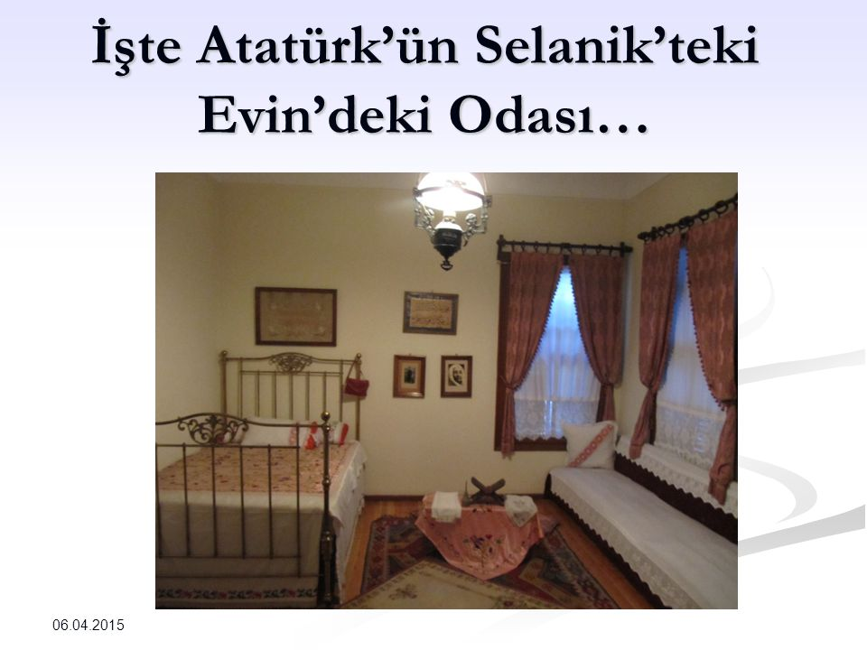 İşte Atatürk'ün Selanik'teki Evin'deki Odası…