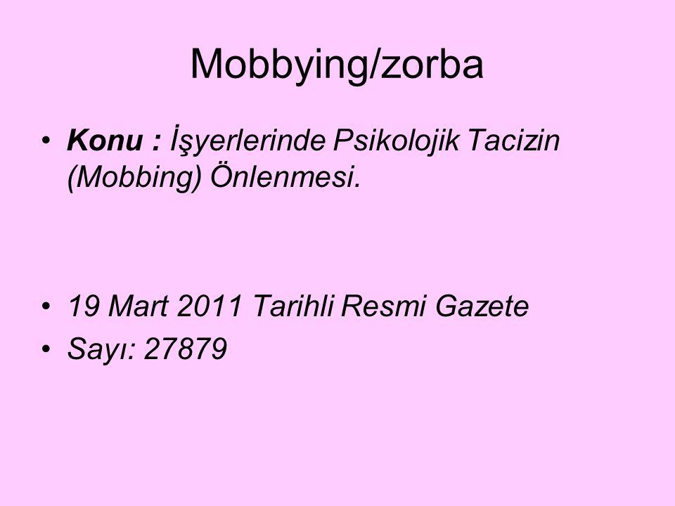 Mobbying/zorba Konu : İşyerlerinde Psikolojik Tacizin (Mobbing) Önlenmesi. 19 Mart 2011 Tarihli Resmi Gazete.