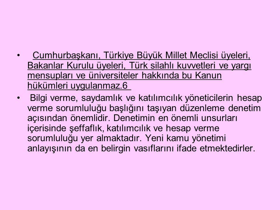 Cumhurbaşkanı, Türkiye Büyük Millet Meclisi üyeleri, Bakanlar Kurulu üyeleri, Türk silahlı kuvvetleri ve yargı mensupları ve üniversiteler hakkında bu Kanun hükümleri uygulanmaz.6