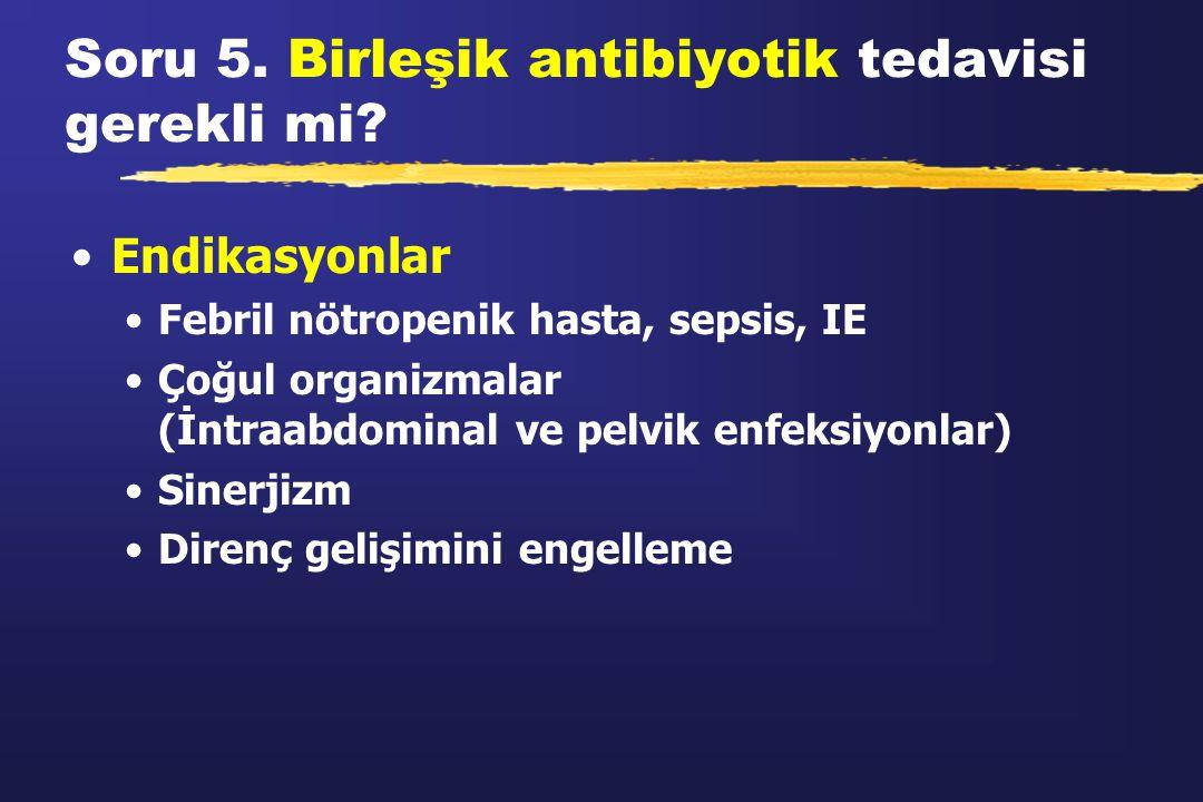 Soru 5. Birleşik antibiyotik tedavisi gerekli mi