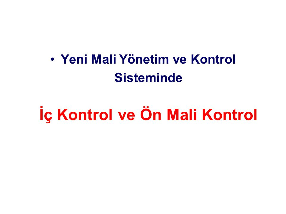 Yeni Mali Yönetim ve Kontrol Sisteminde İç Kontrol ve Ön Mali Kontrol
