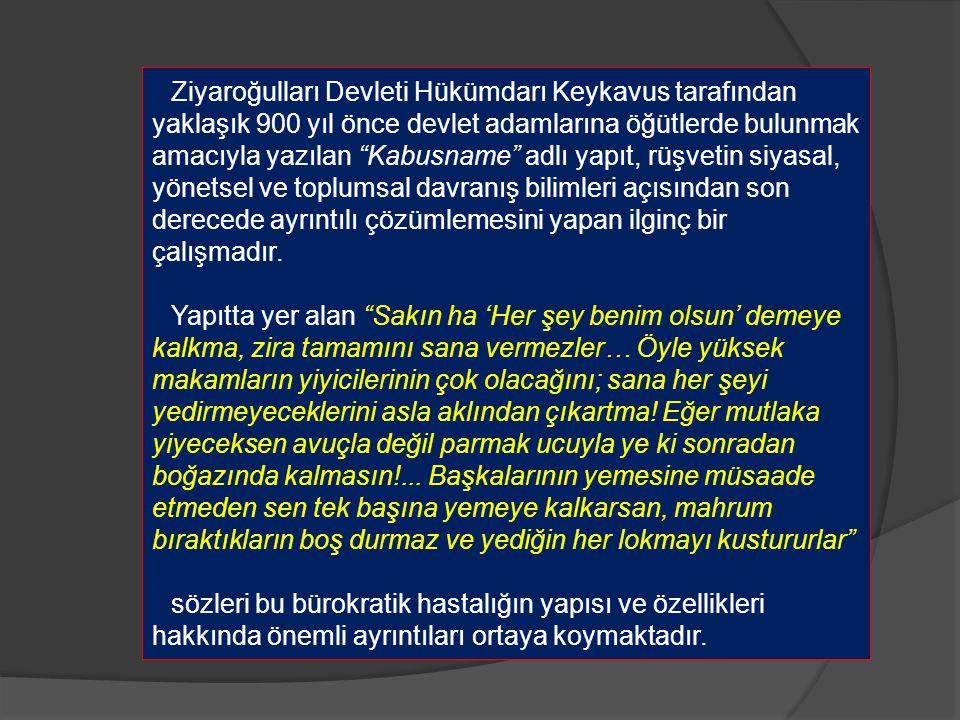 Ziyaroğulları Devleti Hükümdarı Keykavus tarafından yaklaşık 900 yıl önce devlet adamlarına öğütlerde bulunmak amacıyla yazılan Kabusname adlı yapıt, rüşvetin siyasal, yönetsel ve toplumsal davranış bilimleri açısından son derecede ayrıntılı çözümlemesini yapan ilginç bir çalışmadır.