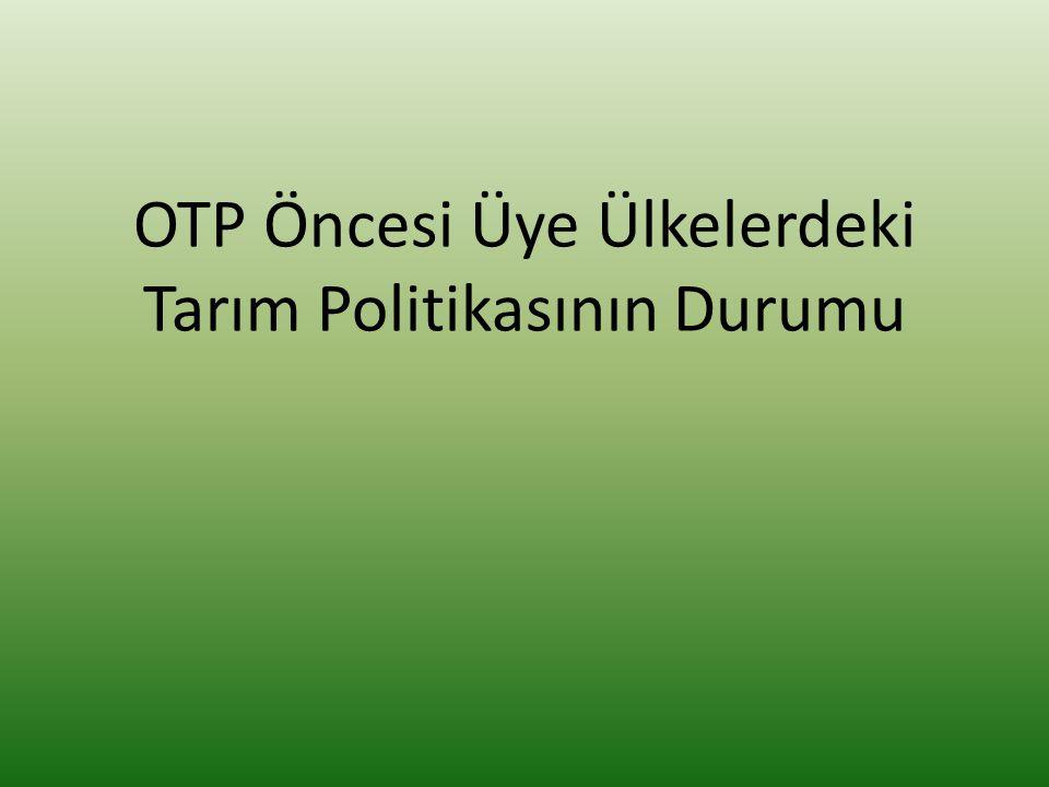 OTP Öncesi Üye Ülkelerdeki Tarım Politikasının Durumu