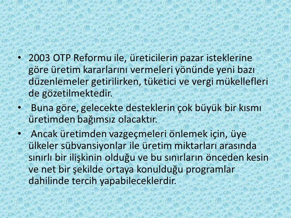 2003 OTP Reformu ile, üreticilerin pazar isteklerine göre üretim kararlarını vermeleri yönünde yeni bazı düzenlemeler getirilirken, tüketici ve vergi mükellefleri de gözetilmektedir.