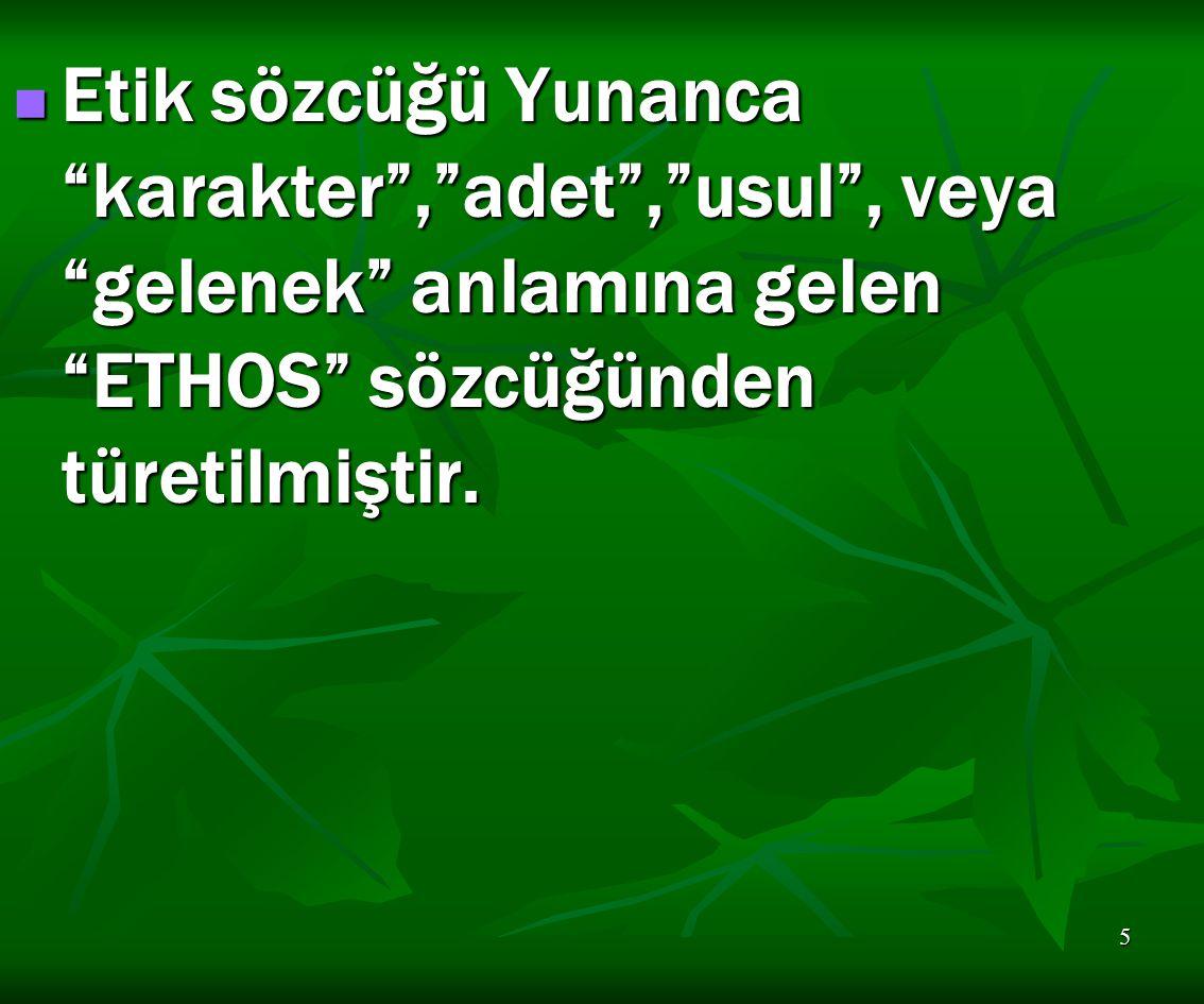 Etik sözcüğü Yunanca karakter , adet , usul , veya gelenek anlamına gelen ETHOS sözcüğünden türetilmiştir.