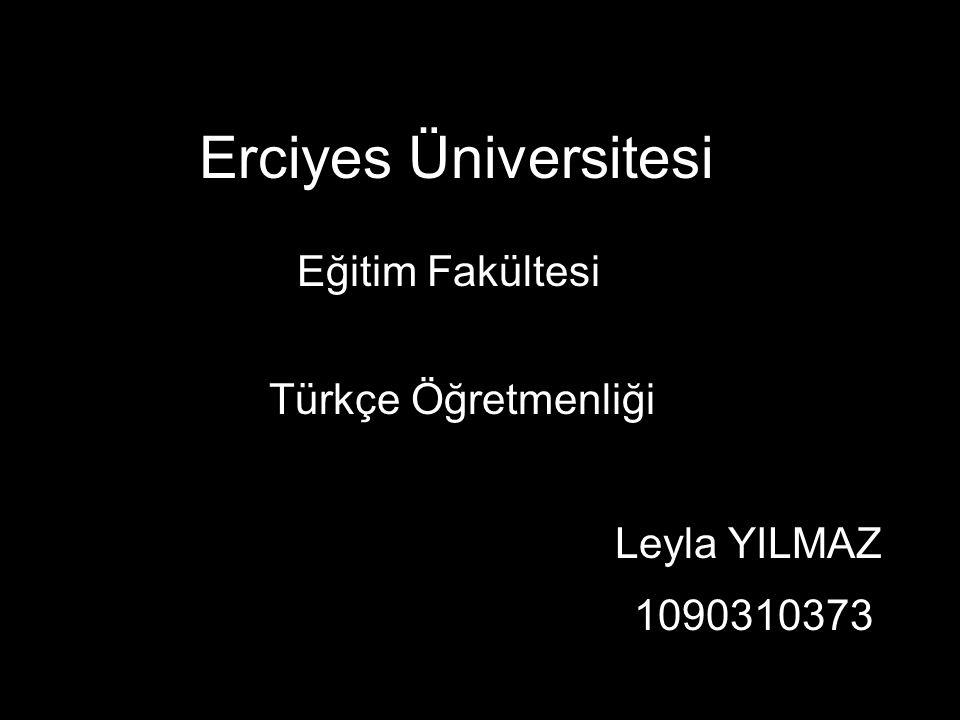 Erciyes Üniversitesi Eğitim Fakültesi Türkçe Öğretmenliği Leyla YILMAZ