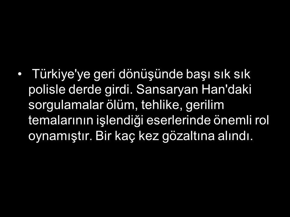 Türkiye ye geri dönüşünde başı sık sık polisle derde girdi