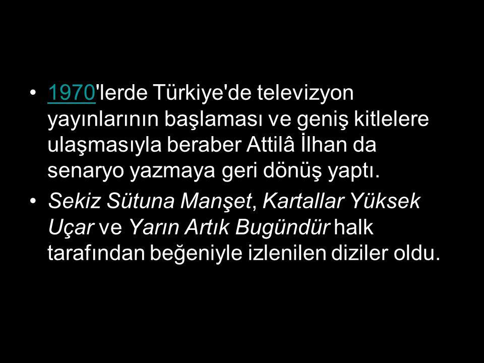 1970 lerde Türkiye de televizyon yayınlarının başlaması ve geniş kitlelere ulaşmasıyla beraber Attilâ İlhan da senaryo yazmaya geri dönüş yaptı.