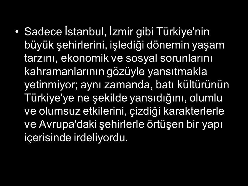 Sadece İstanbul, İzmir gibi Türkiye nin büyük şehirlerini, işlediği dönemin yaşam tarzını, ekonomik ve sosyal sorunlarını kahramanlarının gözüyle yansıtmakla yetinmiyor; aynı zamanda, batı kültürünün Türkiye ye ne şekilde yansıdığını, olumlu ve olumsuz etkilerini, çizdiği karakterlerle ve Avrupa daki şehirlerle örtüşen bir yapı içerisinde irdeliyordu.