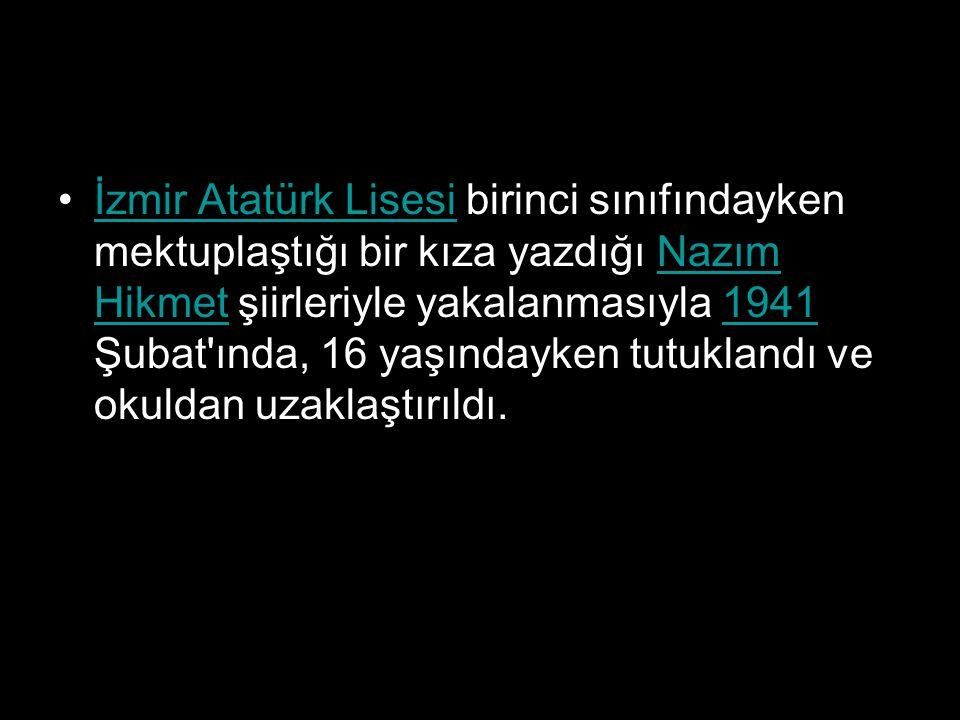 İzmir Atatürk Lisesi birinci sınıfındayken mektuplaştığı bir kıza yazdığı Nazım Hikmet şiirleriyle yakalanmasıyla 1941 Şubat ında, 16 yaşındayken tutuklandı ve okuldan uzaklaştırıldı.