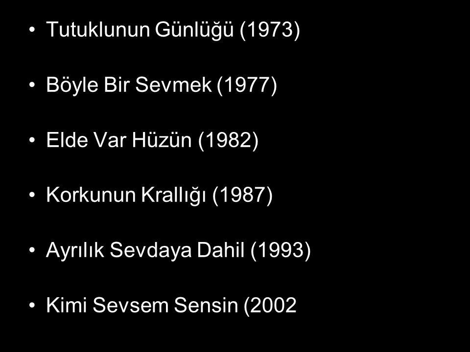 Tutuklunun Günlüğü (1973) Böyle Bir Sevmek (1977) Elde Var Hüzün (1982) Korkunun Krallığı (1987) Ayrılık Sevdaya Dahil (1993)