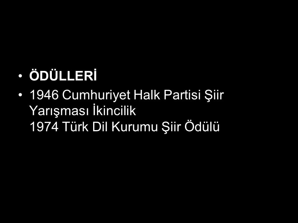 ÖDÜLLERİ 1946 Cumhuriyet Halk Partisi Şiir Yarışması İkincilik 1974 Türk Dil Kurumu Şiir Ödülü