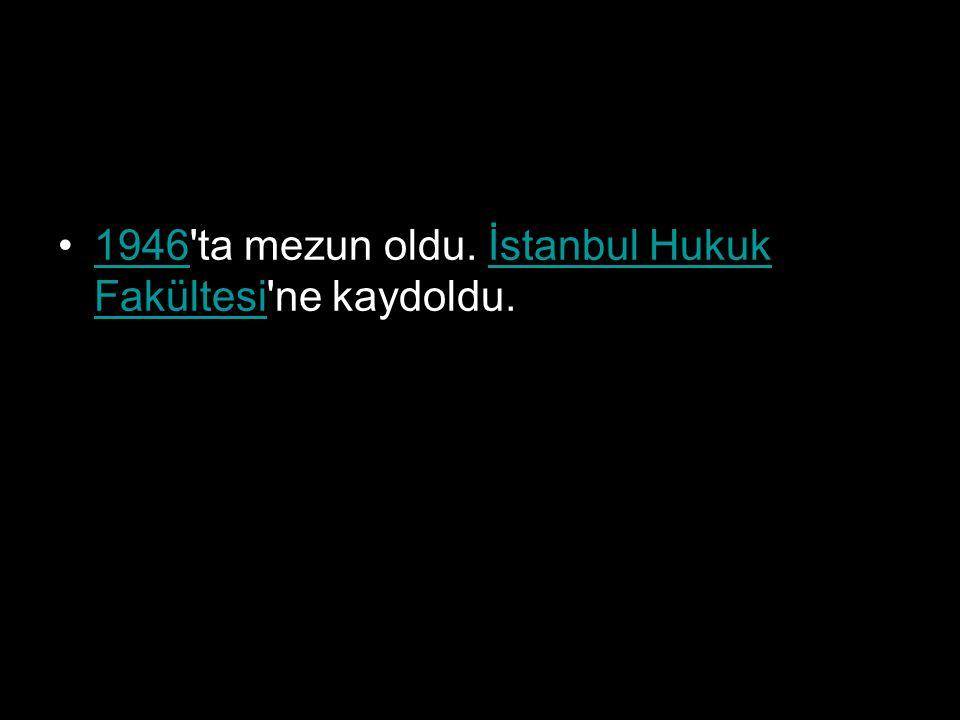 1946 ta mezun oldu. İstanbul Hukuk Fakültesi ne kaydoldu.